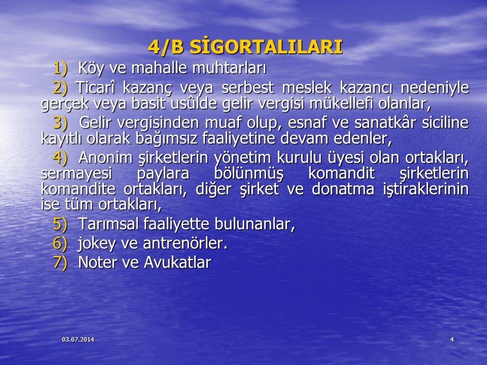 4/B SİGORTALILARI 1) Köy ve mahalle muhtarları