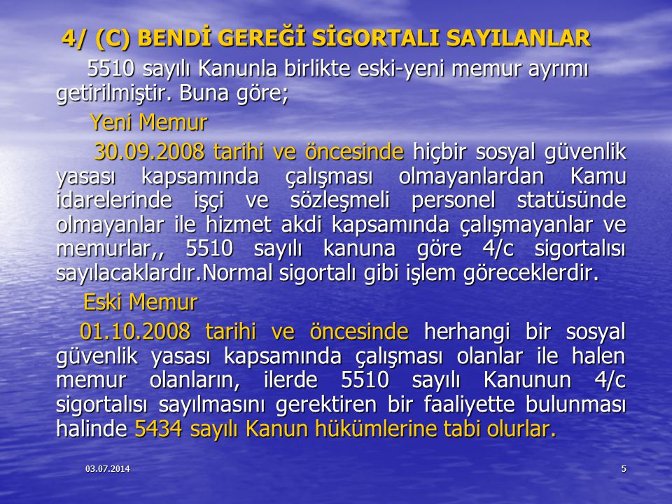 4/ (C) BENDİ GEREĞİ SİGORTALI SAYILANLAR