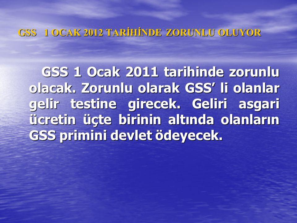 GSS 1 OCAK 2012 TARİHİNDE ZORUNLU OLUYOR