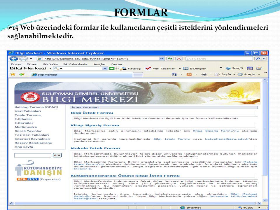 FORMLAR 15 Web üzerindeki formlar ile kullanıcıların çeşitli isteklerini yönlendirmeleri sağlanabilmektedir.