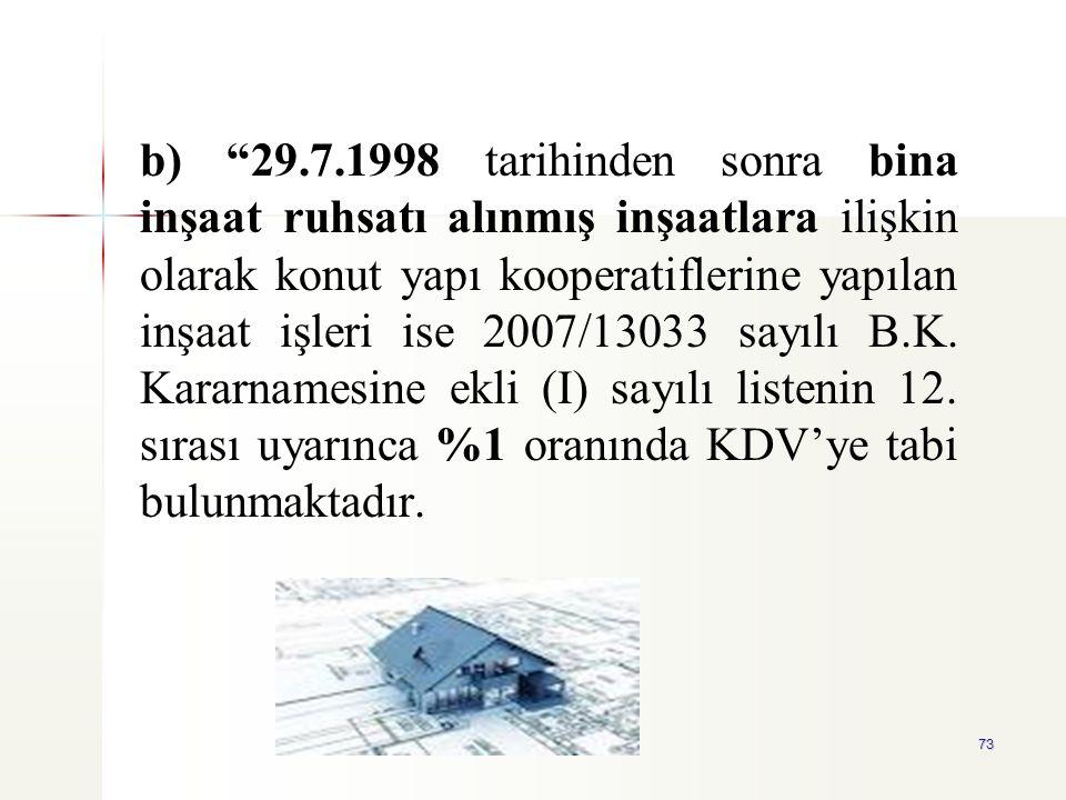 b) 29.7.1998 tarihinden sonra bina inşaat ruhsatı alınmış inşaatlara ilişkin olarak konut yapı kooperatiflerine yapılan inşaat işleri ise 2007/13033 sayılı B.K.