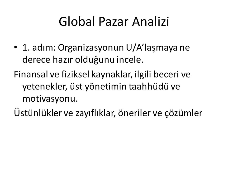 Global Pazar Analizi 1. adım: Organizasyonun U/A'laşmaya ne derece hazır olduğunu incele.