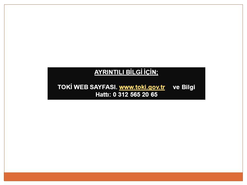 TOKİ WEB SAYFASI. www.toki.gov.tr ve Bilgi Hattı: 0 312 565 20 65