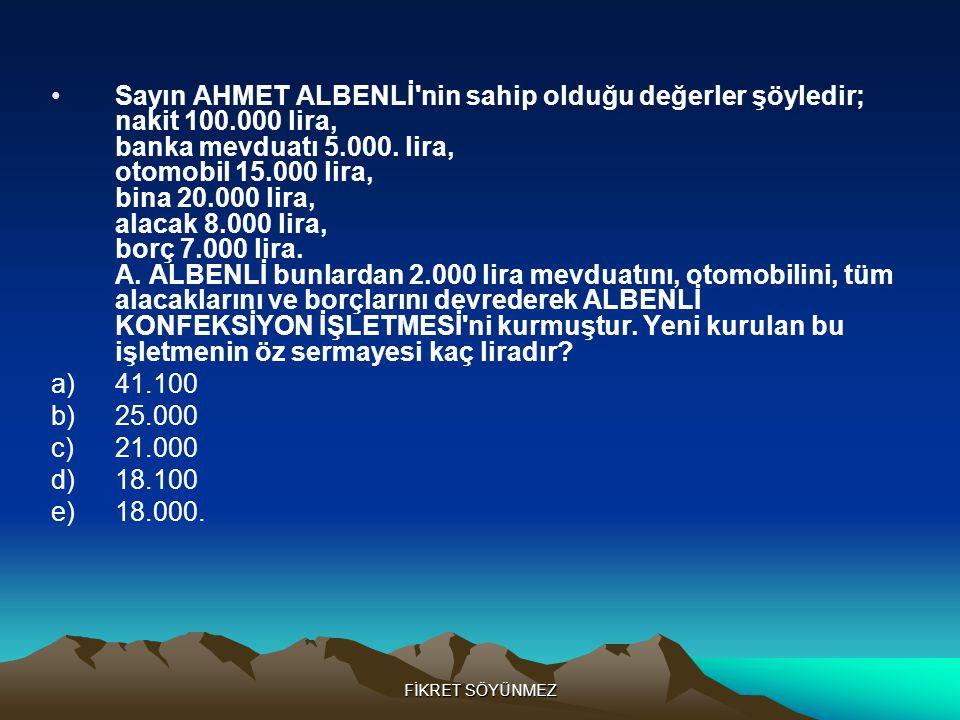 Sayın AHMET ALBENLİ nin sahip olduğu değerler şöyledir; nakit 100