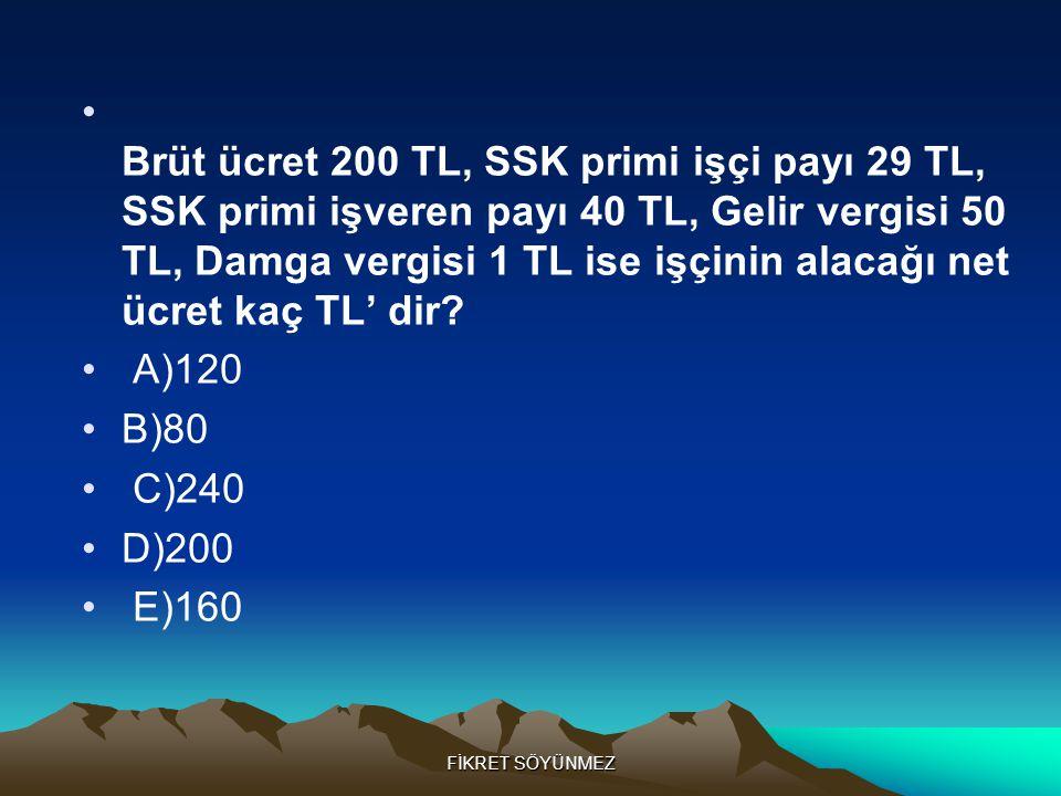 Brüt ücret 200 TL, SSK primi işçi payı 29 TL, SSK primi işveren payı 40 TL, Gelir vergisi 50 TL, Damga vergisi 1 TL ise işçinin alacağı net ücret kaç TL' dir
