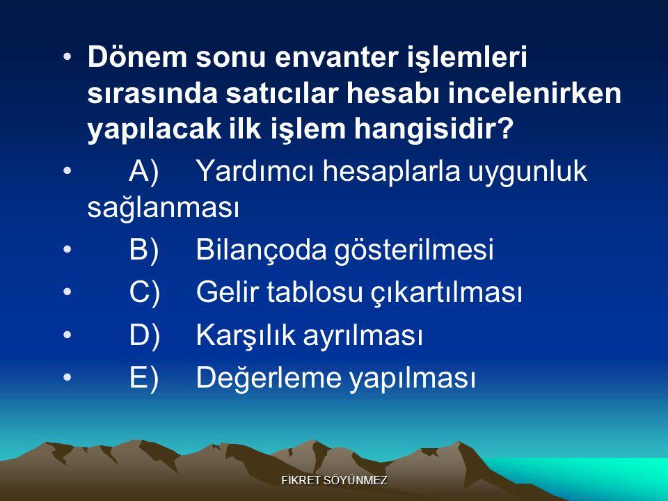 A) Yardımcı hesaplarla uygunluk sağlanması B) Bilançoda gösterilmesi