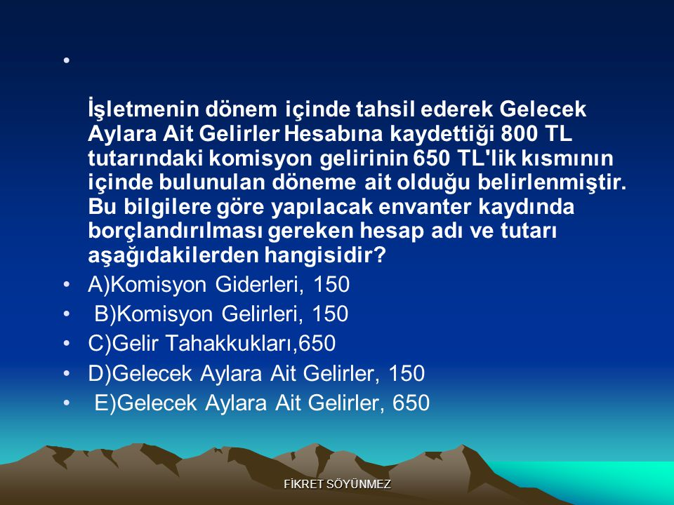 D)Gelecek Aylara Ait Gelirler, 150 E)Gelecek Aylara Ait Gelirler, 650