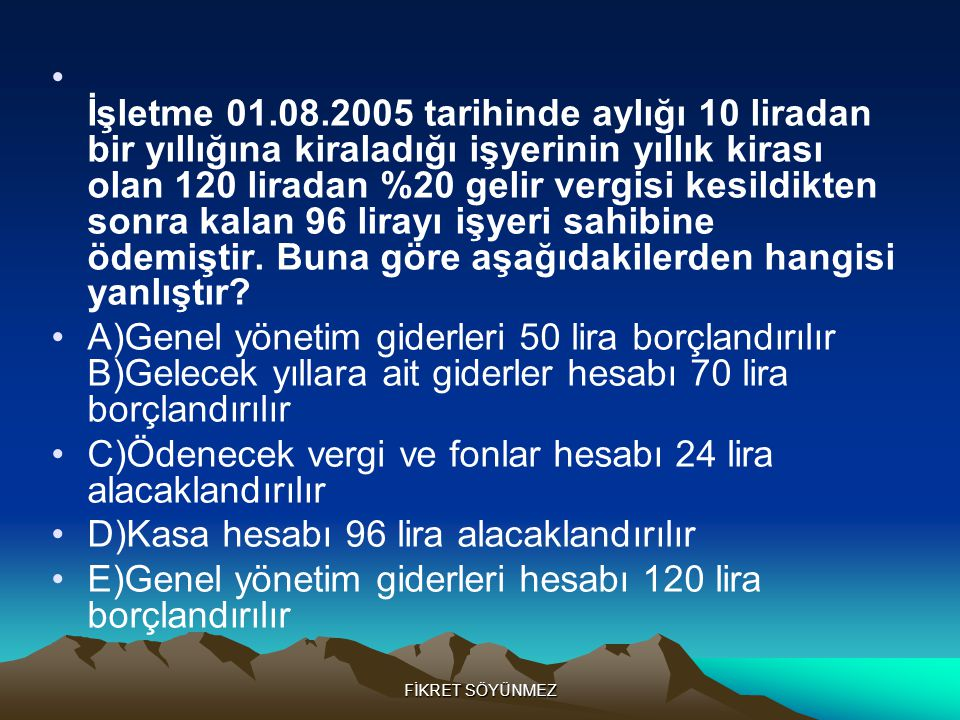 C)Ödenecek vergi ve fonlar hesabı 24 lira alacaklandırılır
