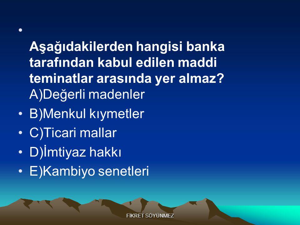 Aşağıdakilerden hangisi banka tarafından kabul edilen maddi teminatlar arasında yer almaz A)Değerli madenler