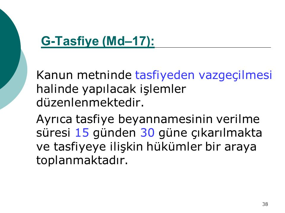 G-Tasfiye (Md–17): Kanun metninde tasfiyeden vazgeçilmesi halinde yapılacak işlemler düzenlenmektedir.