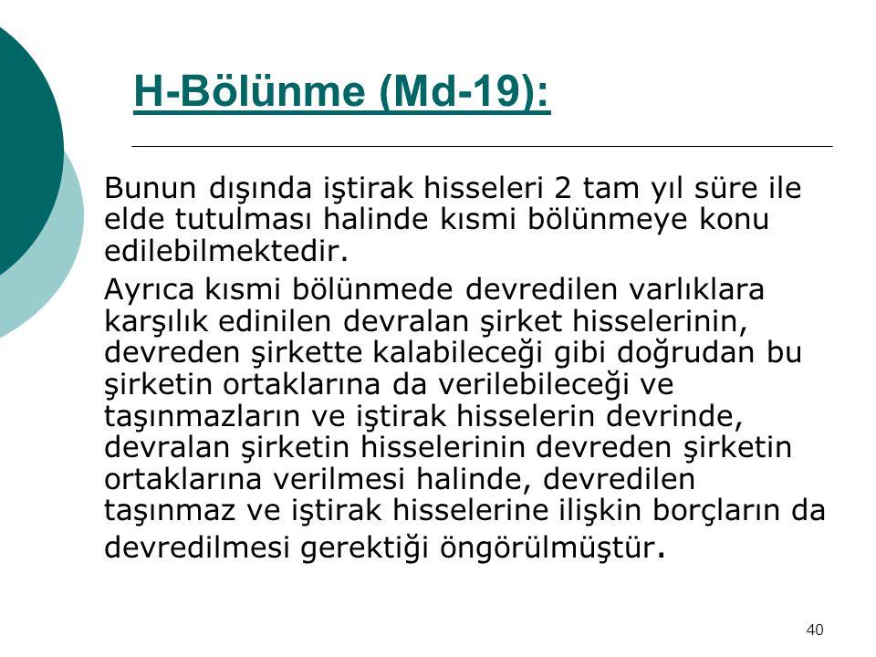 H-Bölünme (Md-19): Bunun dışında iştirak hisseleri 2 tam yıl süre ile elde tutulması halinde kısmi bölünmeye konu edilebilmektedir.