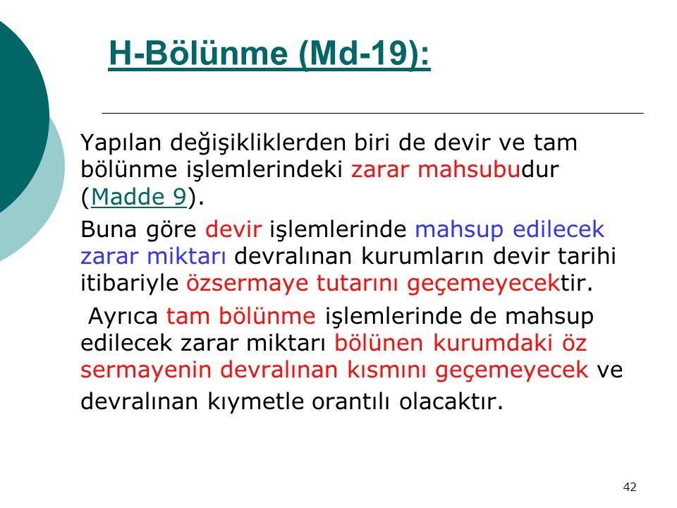 H-Bölünme (Md-19): Yapılan değişikliklerden biri de devir ve tam bölünme işlemlerindeki zarar mahsubudur (Madde 9).
