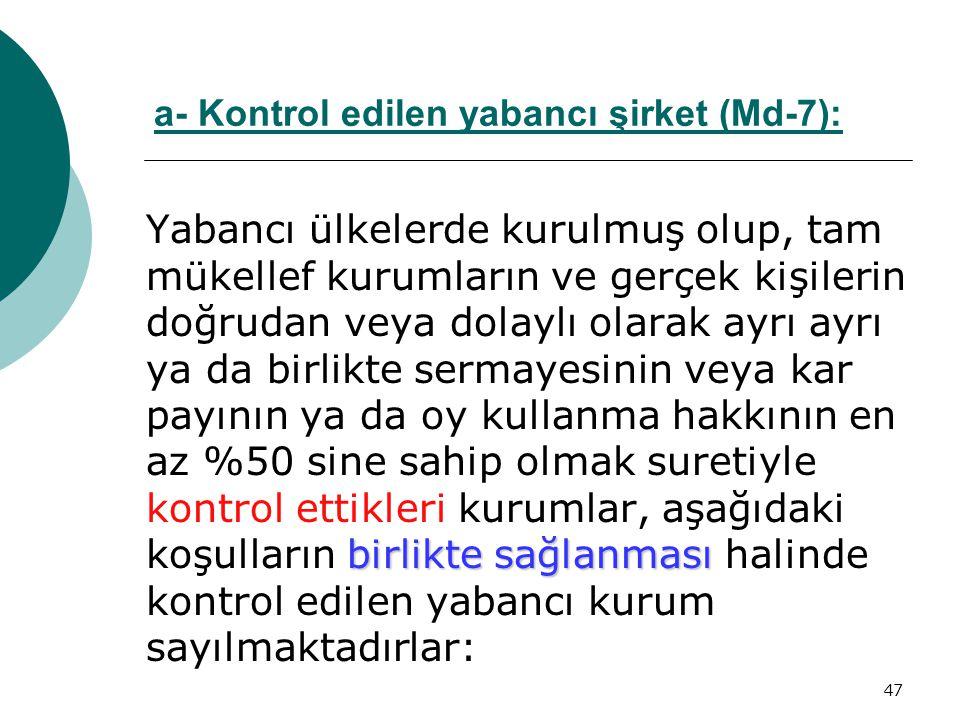 a- Kontrol edilen yabancı şirket (Md-7):