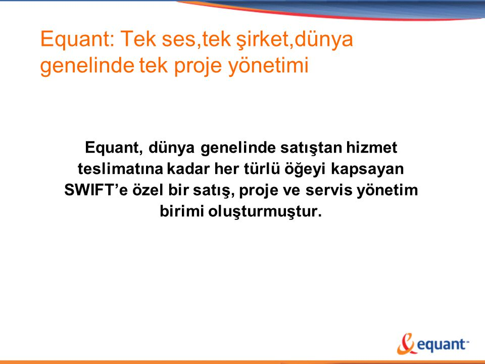 Equant: Tek ses,tek şirket,dünya genelinde tek proje yönetimi