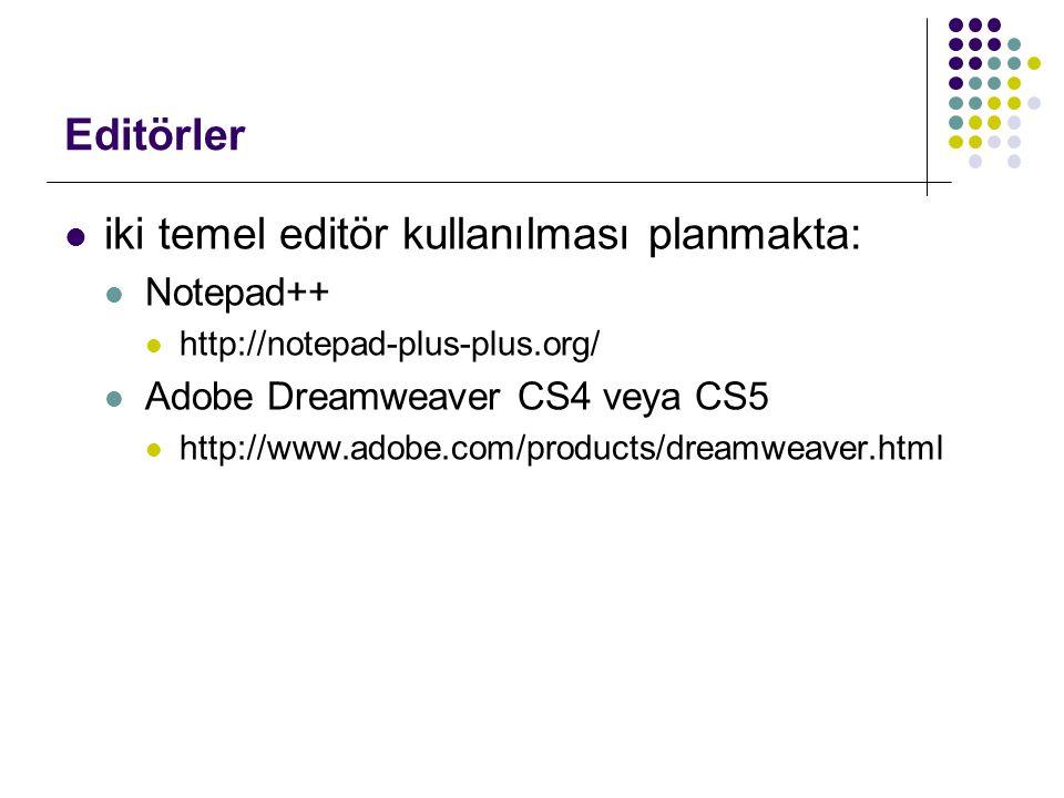 iki temel editör kullanılması planmakta: