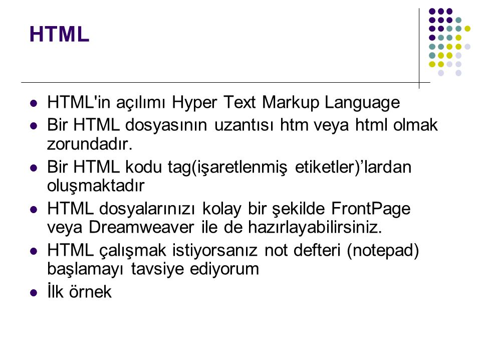 HTML HTML in açılımı Hyper Text Markup Language