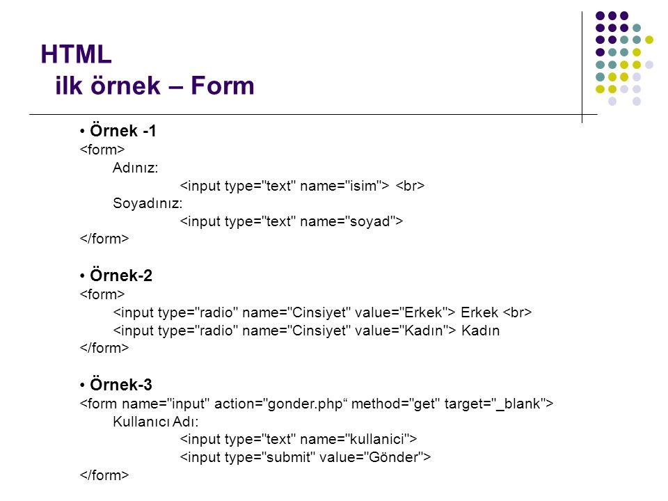 HTML ilk örnek – Form Örnek -1 Örnek-2 Örnek-3 <form> Adınız:
