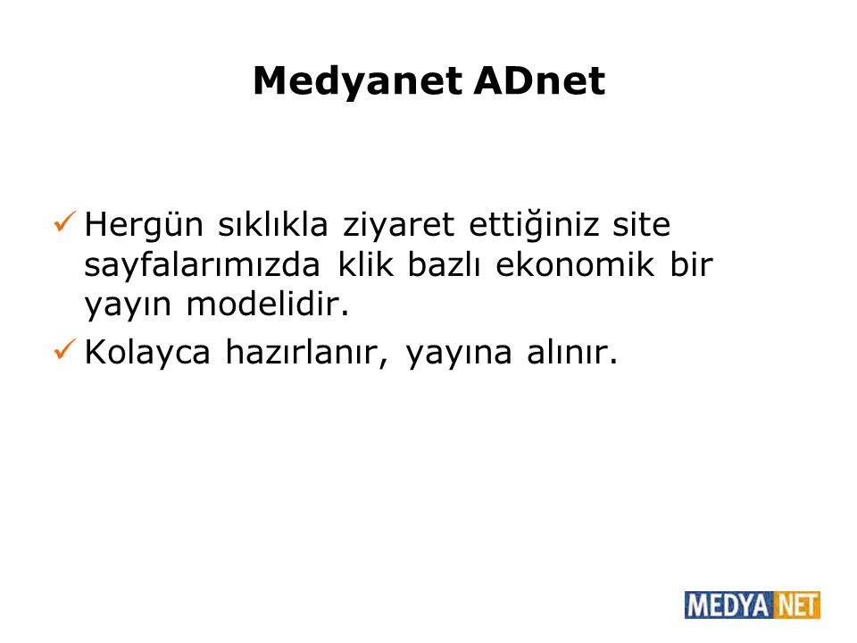 Medyanet ADnet Hergün sıklıkla ziyaret ettiğiniz site sayfalarımızda klik bazlı ekonomik bir yayın modelidir.