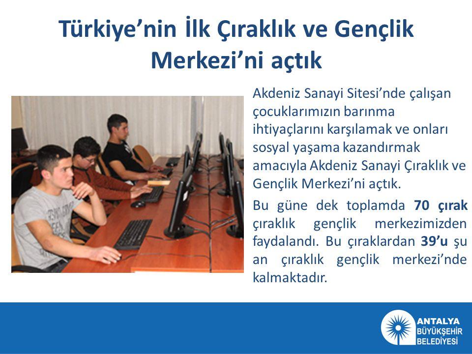 Türkiye'nin İlk Çıraklık ve Gençlik Merkezi'ni açtık