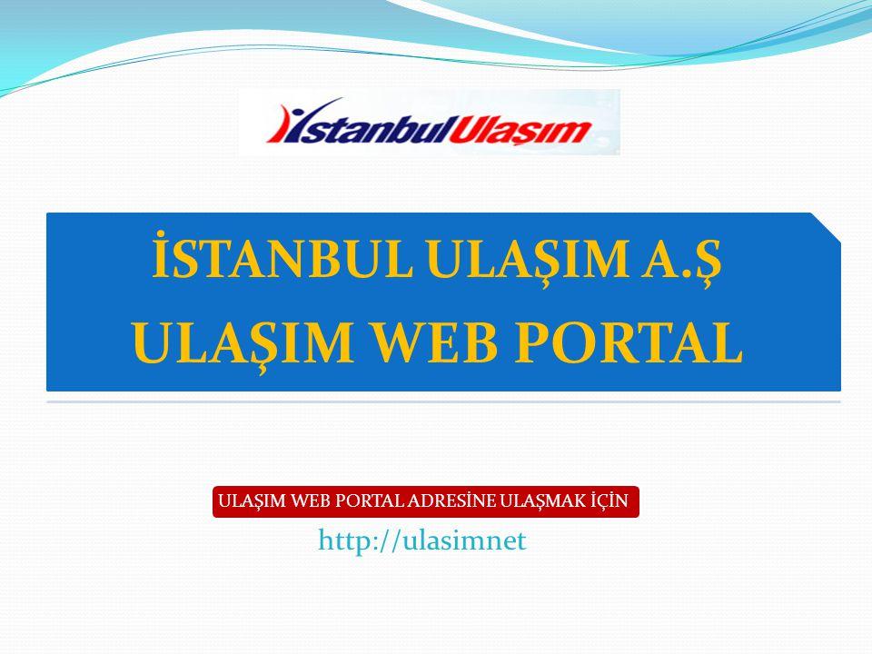 ULAŞIM WEB PORTAL İSTANBUL ULAŞIM A.Ş http://ulasimnet