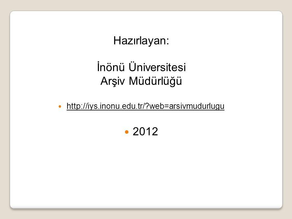 Hazırlayan: İnönü Üniversitesi Arşiv Müdürlüğü 2012