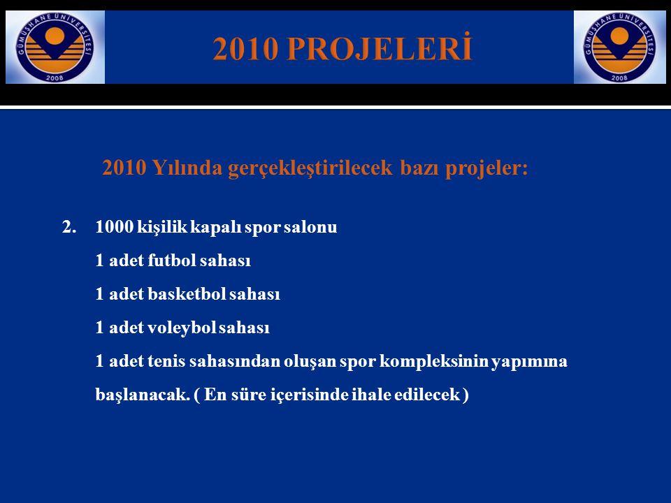 2010 PROJELERİ 2010 Yılında gerçekleştirilecek bazı projeler: