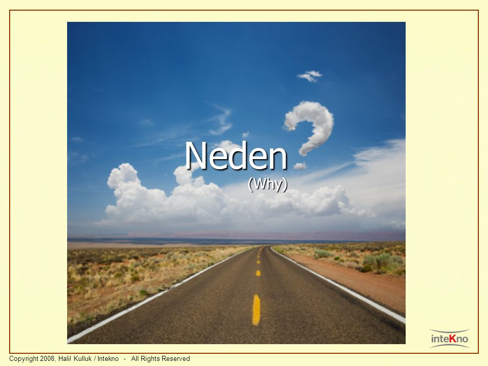 Neden (Why) Copyright 2008, Halil Kulluk / Intekno - All Rights Reserved