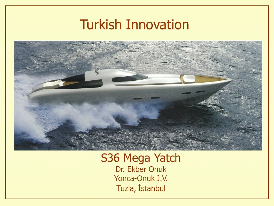 S36 Mega Yatch Dr. Ekber Onuk Yonca-Onuk J.V.