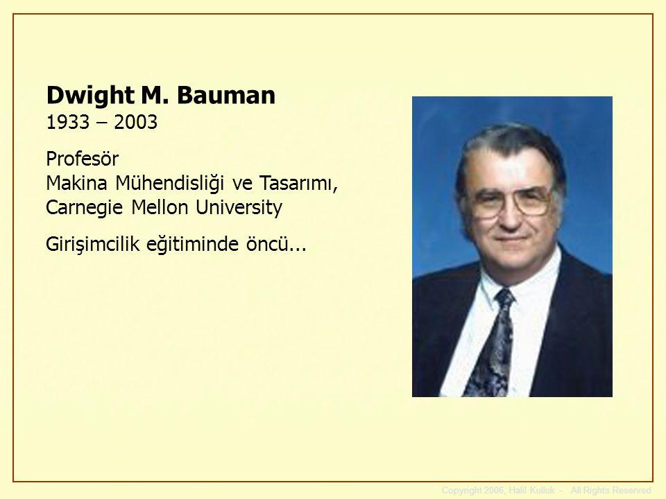Dwight M. Bauman 1933 – 2003 Profesör Makina Mühendisliği ve Tasarımı, Carnegie Mellon University. Girişimcilik eğitiminde öncü...