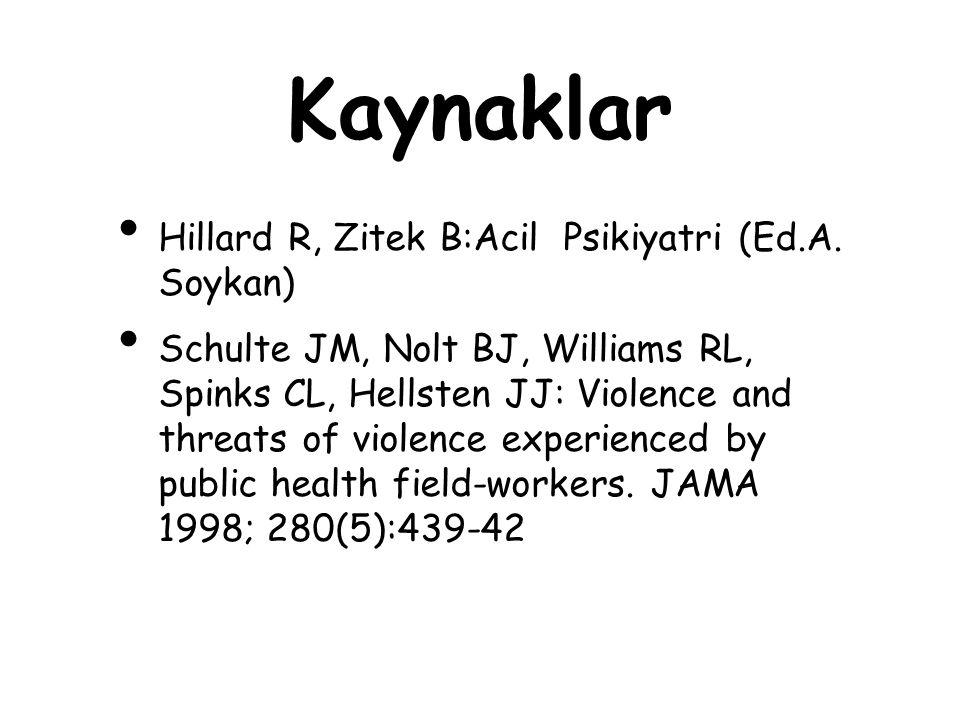 Kaynaklar Hillard R, Zitek B:Acil Psikiyatri (Ed.A. Soykan)