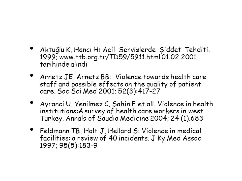 Aktuğlu K, Hancı H: Acil Servislerde Şiddet Tehditi. 1999; www. ttb