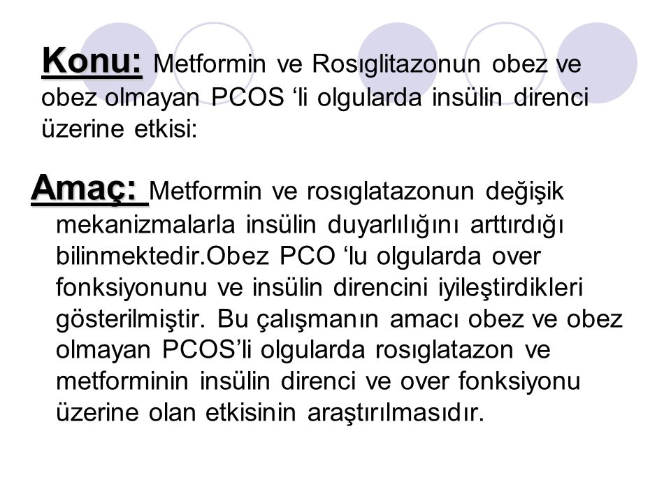 Konu: Metformin ve Rosıglitazonun obez ve obez olmayan PCOS 'li olgularda insülin direnci üzerine etkisi: