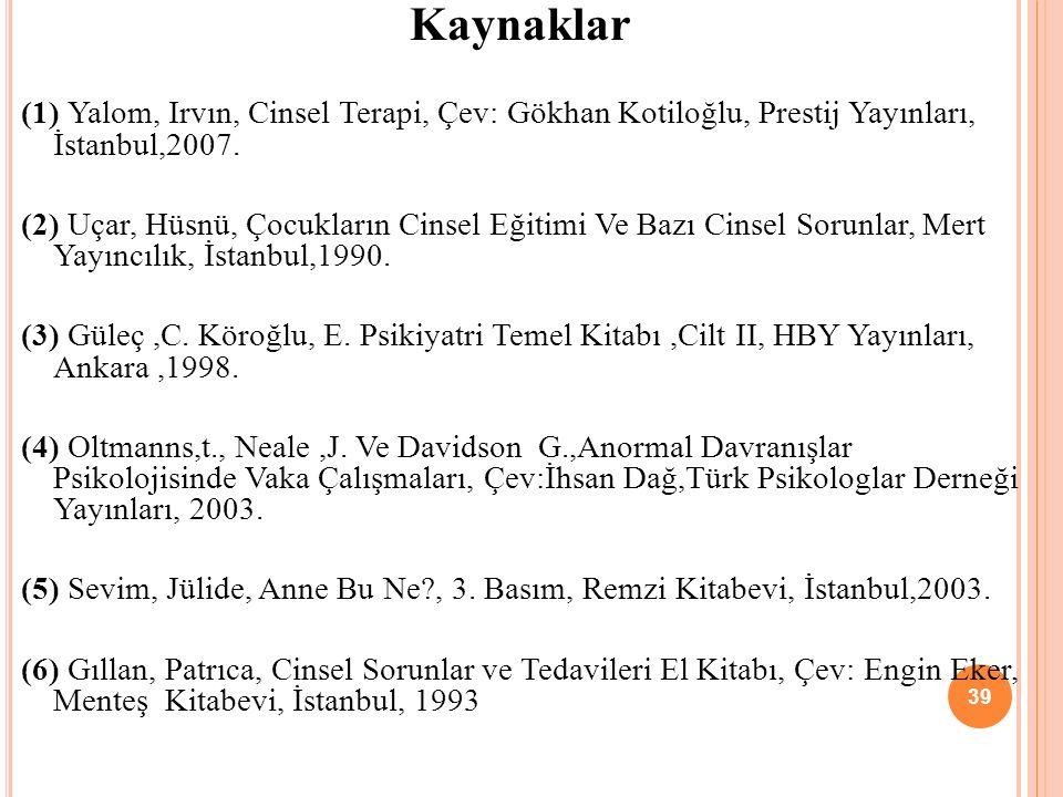 Kaynaklar (1) Yalom, Irvın, Cinsel Terapi, Çev: Gökhan Kotiloğlu, Prestij Yayınları, İstanbul,2007.