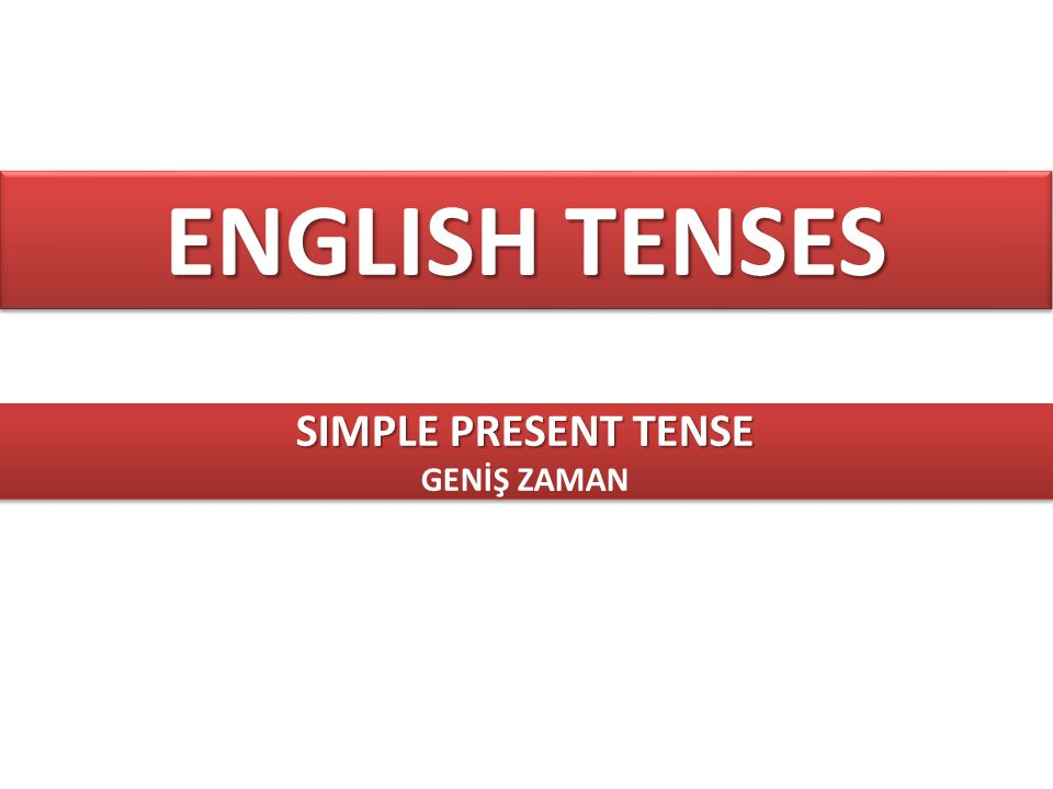 ENGLISH TENSES SIMPLE PRESENT TENSE GENİŞ ZAMAN