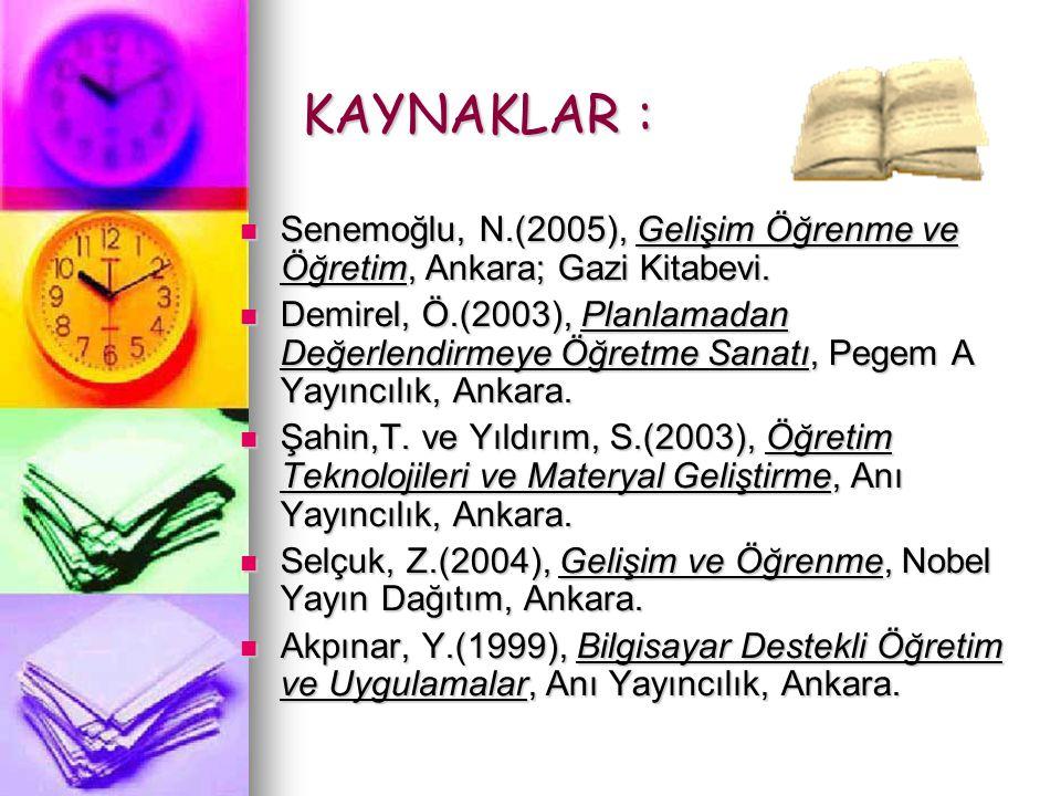 KAYNAKLAR : Senemoğlu, N.(2005), Gelişim Öğrenme ve Öğretim, Ankara; Gazi Kitabevi.
