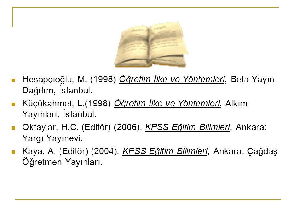 Hesapçıoğlu, M. (1998) Öğretim İlke ve Yöntemleri, Beta Yayın Dağıtım, İstanbul.