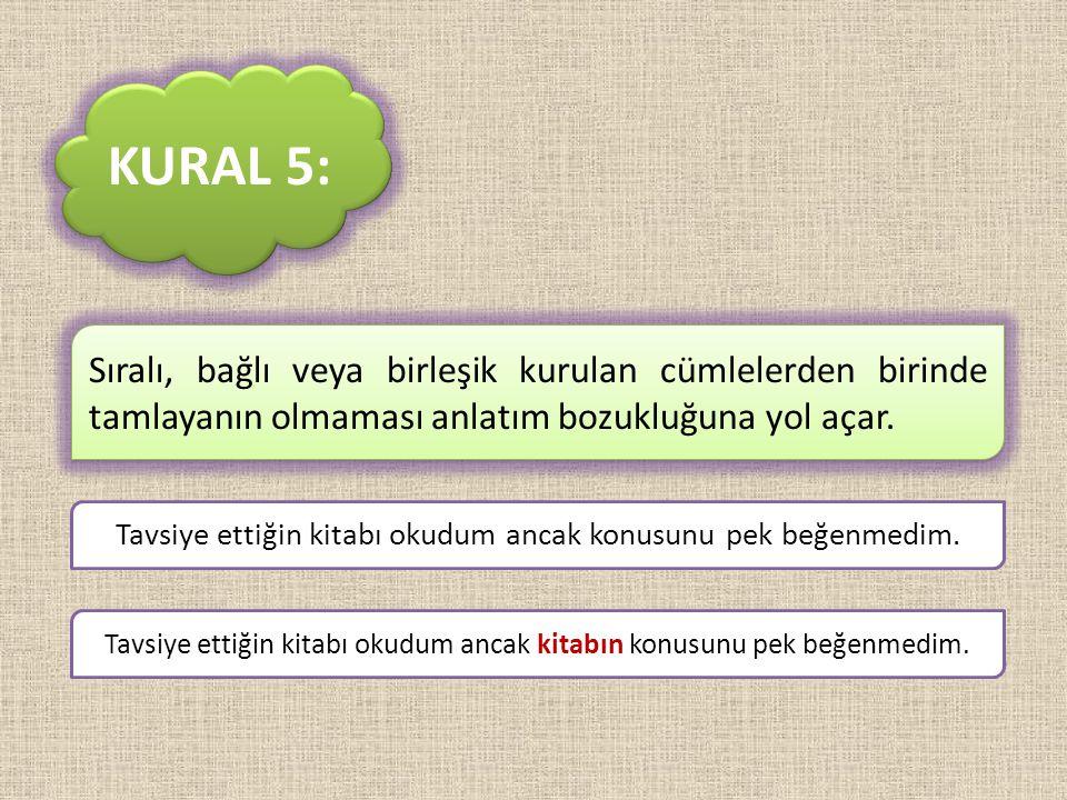 KURAL 5: Sıralı, bağlı veya birleşik kurulan cümlelerden birinde tamlayanın olmaması anlatım bozukluğuna yol açar.