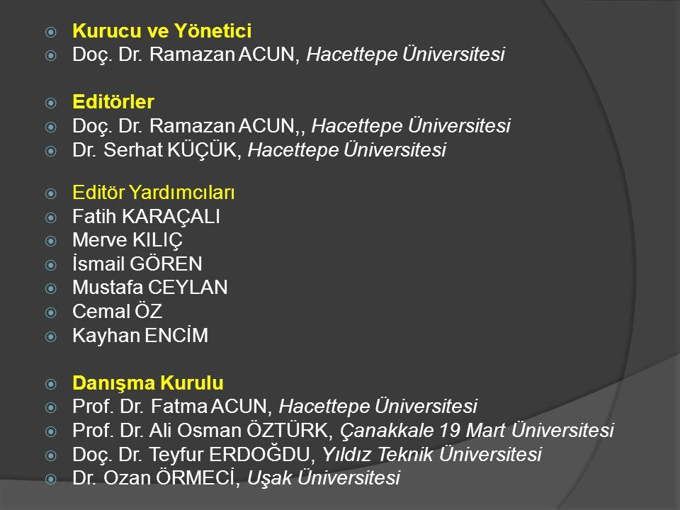 Kurucu ve Yönetici Doç. Dr. Ramazan ACUN, Hacettepe Üniversitesi. Editörler. Doç. Dr. Ramazan ACUN,, Hacettepe Üniversitesi.