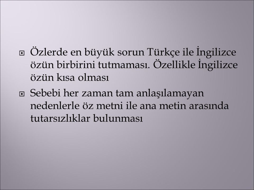 Özlerde en büyük sorun Türkçe ile İngilizce özün birbirini tutmaması
