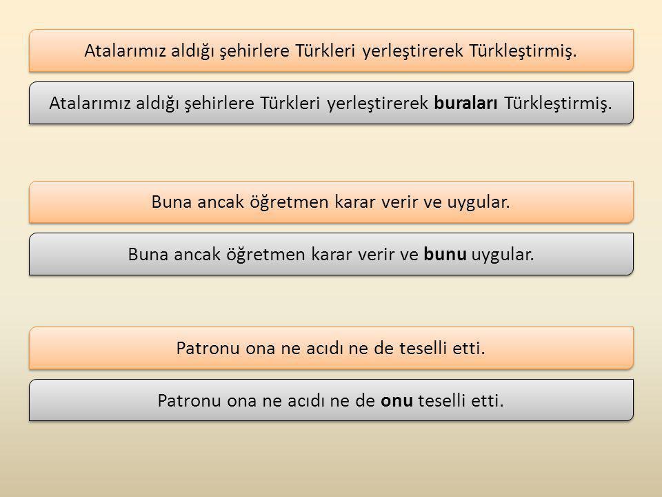 Atalarımız aldığı şehirlere Türkleri yerleştirerek Türkleştirmiş.