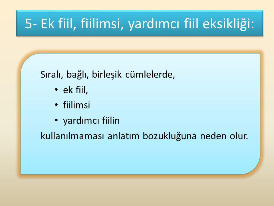 5- Ek fiil, fiilimsi, yardımcı fiil eksikliği: