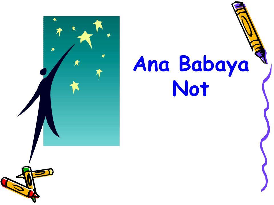 Ana Babaya Not