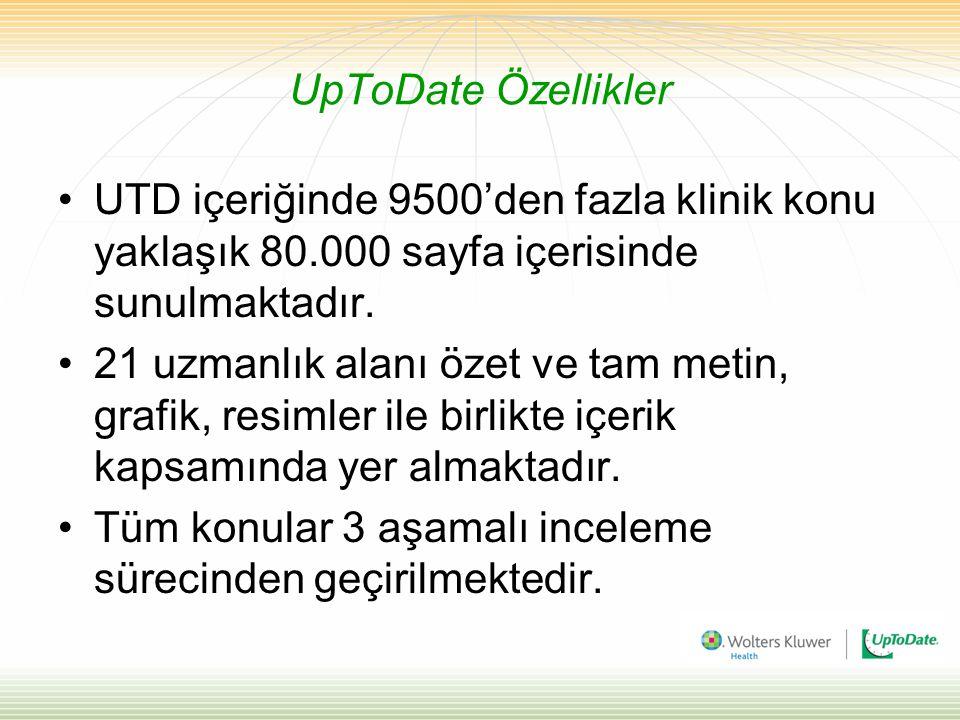 UpToDate Özellikler UTD içeriğinde 9500'den fazla klinik konu yaklaşık 80.000 sayfa içerisinde sunulmaktadır.