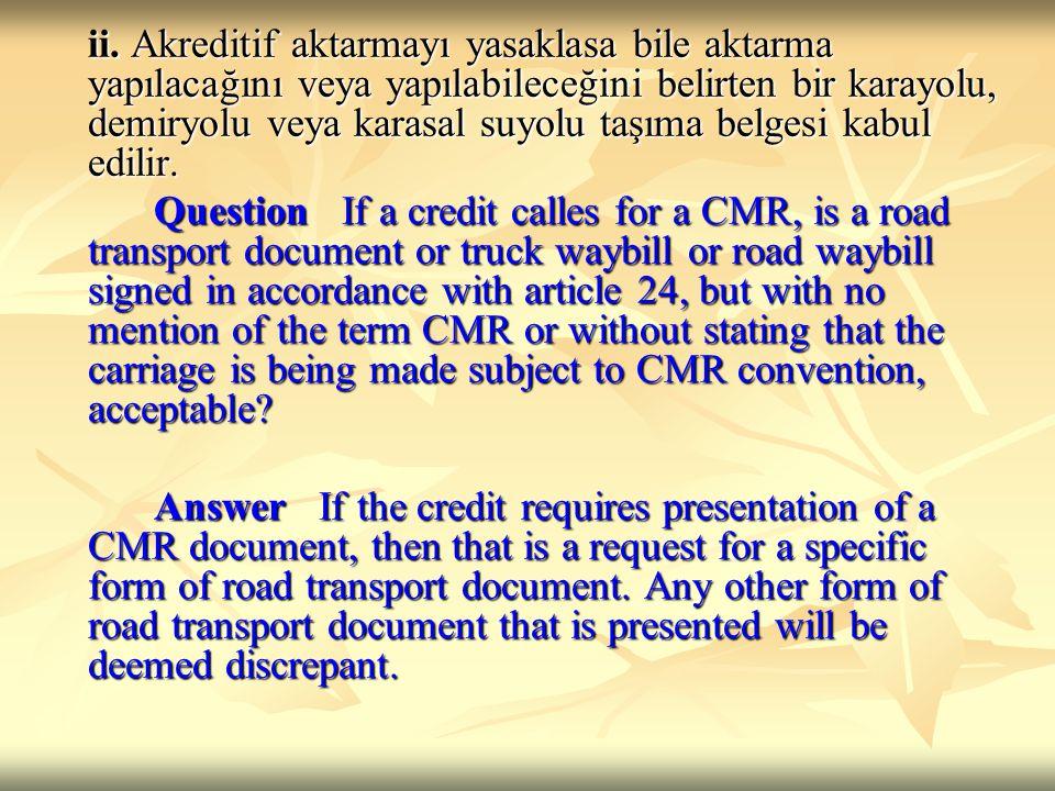 ii. Akreditif aktarmayı yasaklasa bile aktarma yapılacağını veya yapılabileceğini belirten bir karayolu, demiryolu veya karasal suyolu taşıma belgesi kabul edilir.