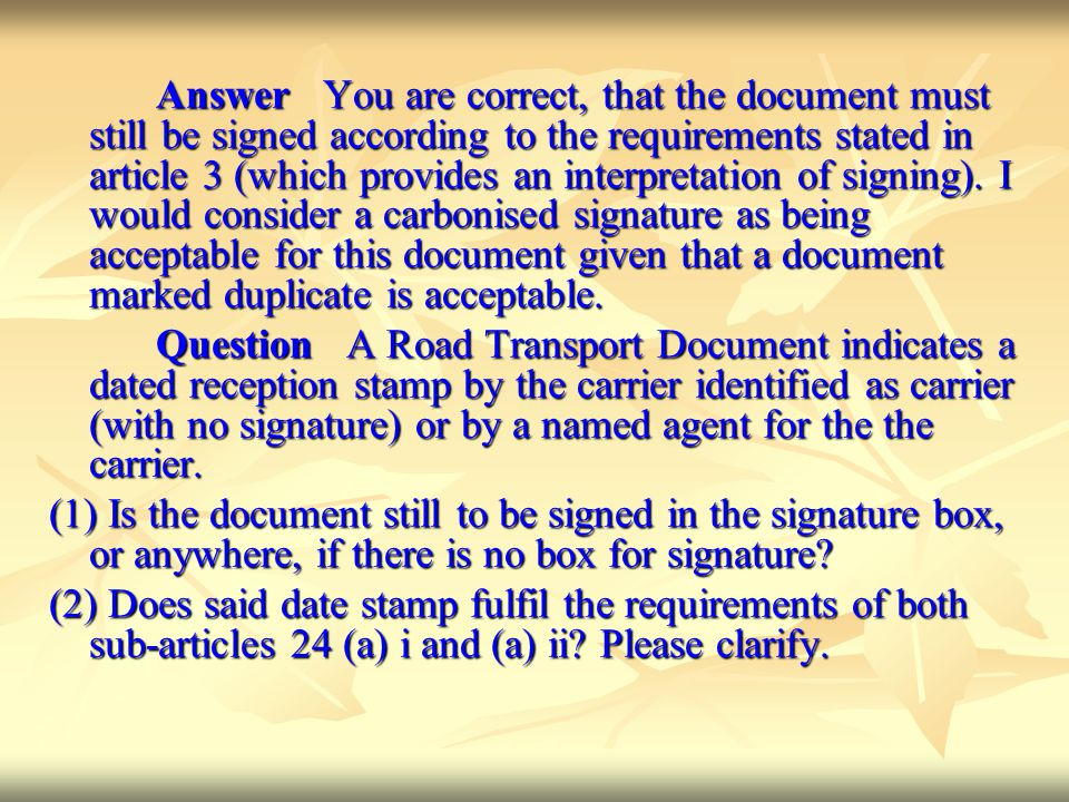 Answer You are correct, that the document must still be signed according to the requirements stated in article 3 (which provides an interpretation of signing). I would consider a carbonised signature as being acceptable for this document given that a document marked duplicate is acceptable.