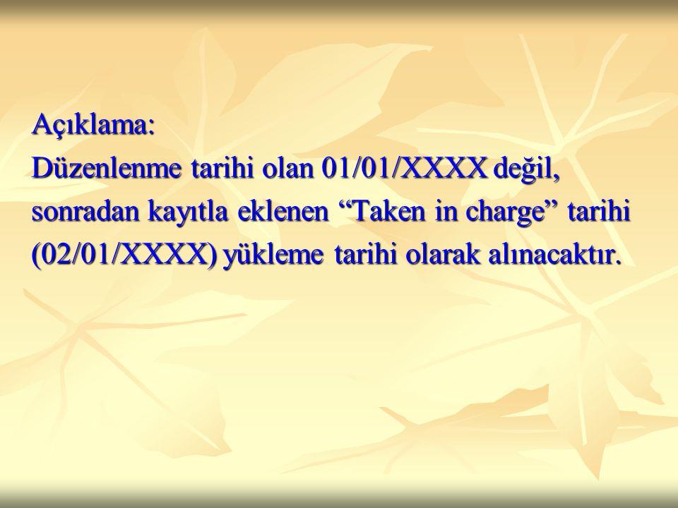 Açıklama: Düzenlenme tarihi olan 01/01/XXXX değil, sonradan kayıtla eklenen Taken in charge tarihi.