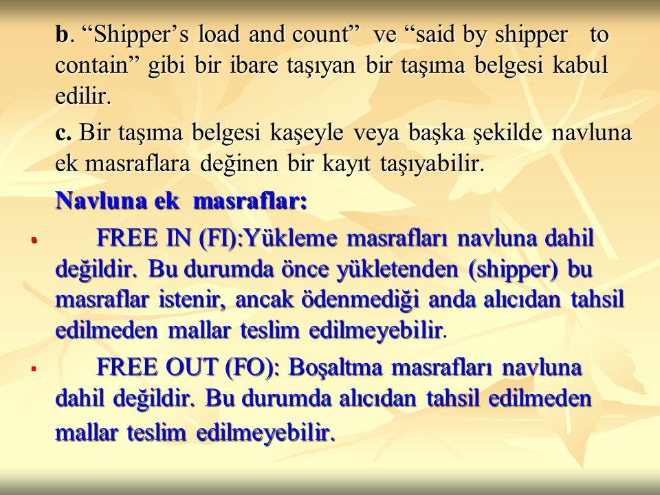 b. Shipper's load and count ve said by shipper to contain gibi bir ibare taşıyan bir taşıma belgesi kabul edilir.