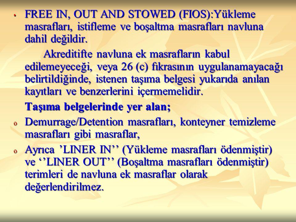 FREE IN, OUT AND STOWED (FIOS):Yükleme masrafları, istifleme ve boşaltma masrafları navluna dahil değildir.