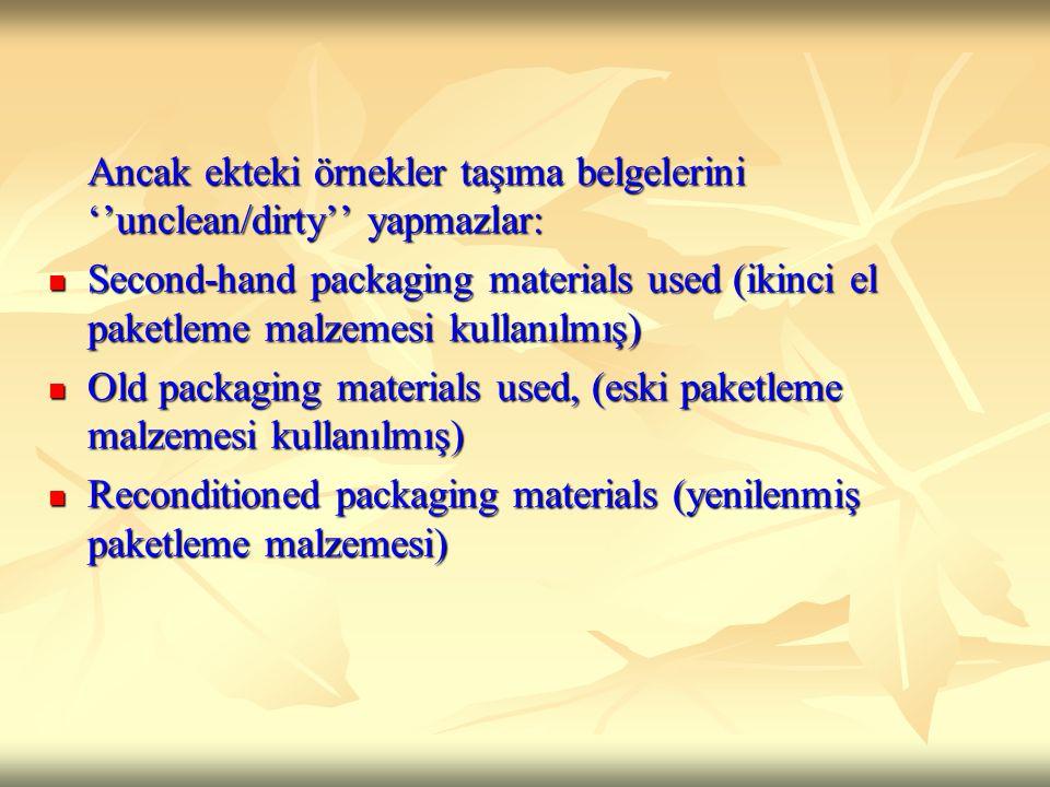 Ancak ekteki örnekler taşıma belgelerini ''unclean/dirty'' yapmazlar: