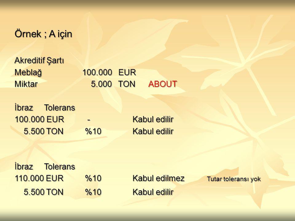 Örnek ; A için Akreditif Şartı Meblağ 100.000 EUR